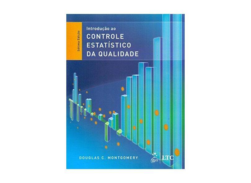 Introdução ao Controle Estatístico da Qualidade - 7ª Ed. 2016 - Montgomery, Douglas C. - 9788521630241