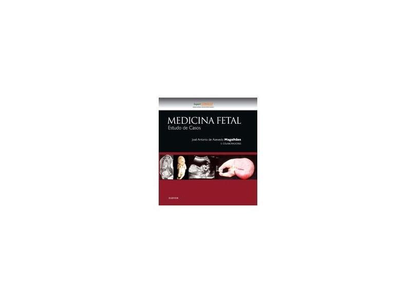 Medicina Fetal. Estudo de Casos - José Antônio Magalhães - 9788535284140