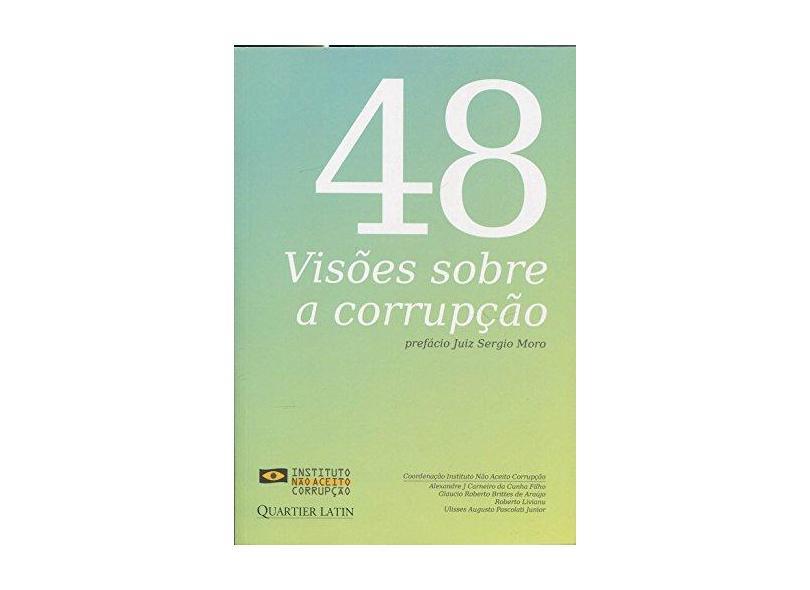 48 Visões Sobre A Corrupção - Filho, Alexandre J. Carneiro Da Cunha;araújo, Glaucio Roberto Brittes De; - 9788576748601