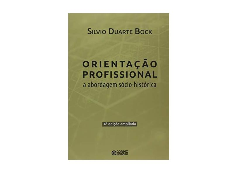 Orientacão Profissional. A Abordagem Sócio-Histórica - Silvio Duarte Bock - 9788524926549