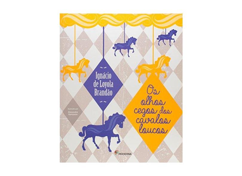 Os Olhos Cegos Dos Cavalos Loucos - Brandão, Ignácio De Loyola - 9788516093495