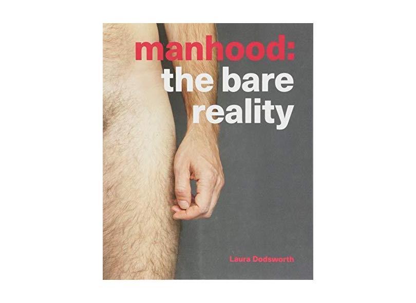Manhood: The Bare Reality - Laura Dodsworth - 9781780664255