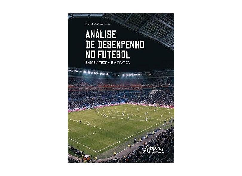 Análise de Desempenho no Futebol. Entre a Teoria e a Prática - Rafael Martins Cotta - 9788547315733
