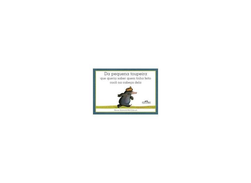 Da Pequena Toupeira que Queria Saber Quem Tinha Feito Cocô na Cabeça Dela - Holzwarth, Werner - 9788585466350
