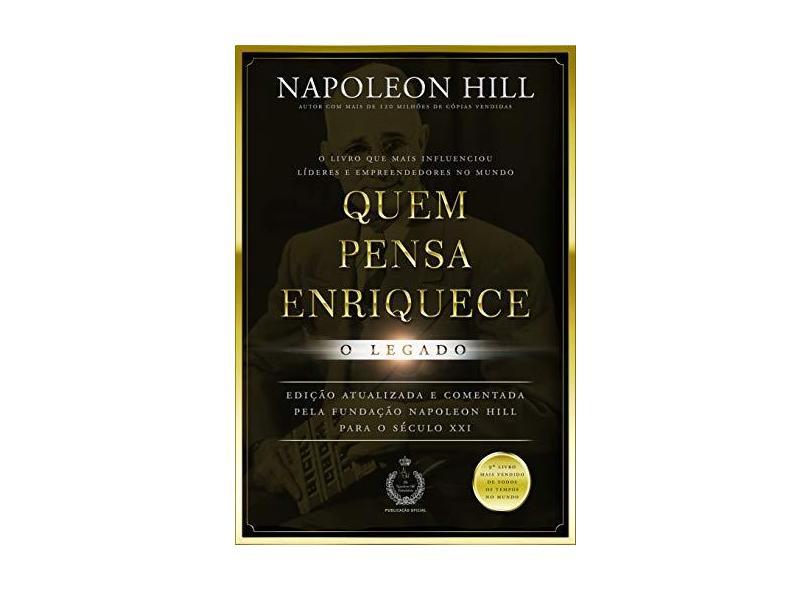 Quem Pensa Enriquece - O Legado - Hill, Napoleon - 9788568014547