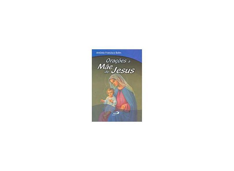 Orações à Mãe de Jesus - Antônio Francisco Bohn - 9788534929738
