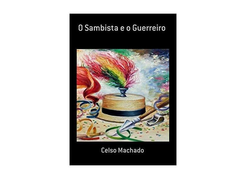 O Sambista e o Guerreiro - Celso Machado - 9781980272977