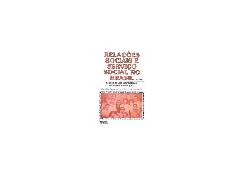 Relações Sociais e Serviço Social No Brasil - 36ª Ed. 2011 - De Carvalho, Raul; Iamamoto, Marilda - 9788524917066