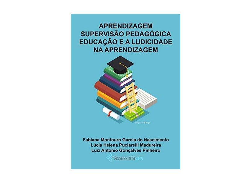 Aprendizagem, Supervisão Pedagógica, Educação e a Ludicidade na Aprendizagem - Fabiana Montouro Garcia Do Nascimento - 9788590631231