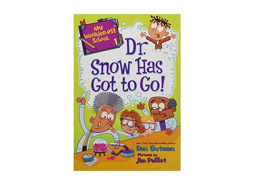 My Weirder-Est School #1: Dr. Snow Has Got To Go! - Gutman,dan - 9780062691019