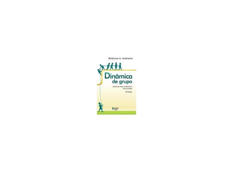 Dinâmica de Grupo - Jogo da Vida e Didatica do Futuro - Andreola, Balduino A. - 9788532606099