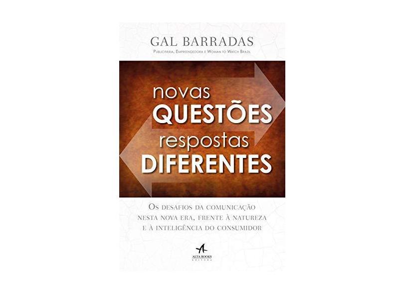 Novas Questões, Respostas Diferentes: os Desafios da Comunicação Nesta Nova Era, Frente à Natureza e à Inteligência do Consumidor - Gal Barradas - 9788550803364