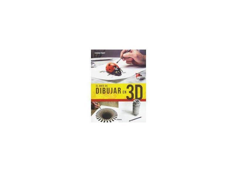 El Arte de Dibujar en 3D. Manual Para Crear Dibujos Realistas en Tres Dimensiones - Stefan Pabst - 9789089988003