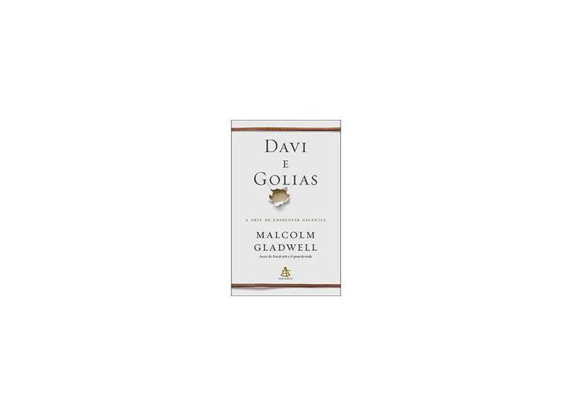 Davi e Golias - A Arte de Enfrentar Gigantes - Gladwell, Malcolm - 9788543100326