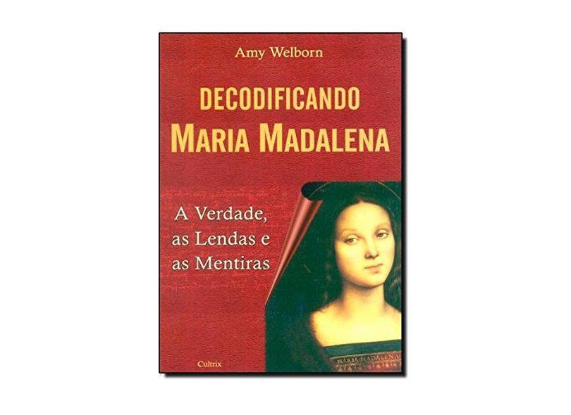 Decodificando Maria Madalena - A verdade, as lendas e as mentiras - Amy Welborn - 9788531609350