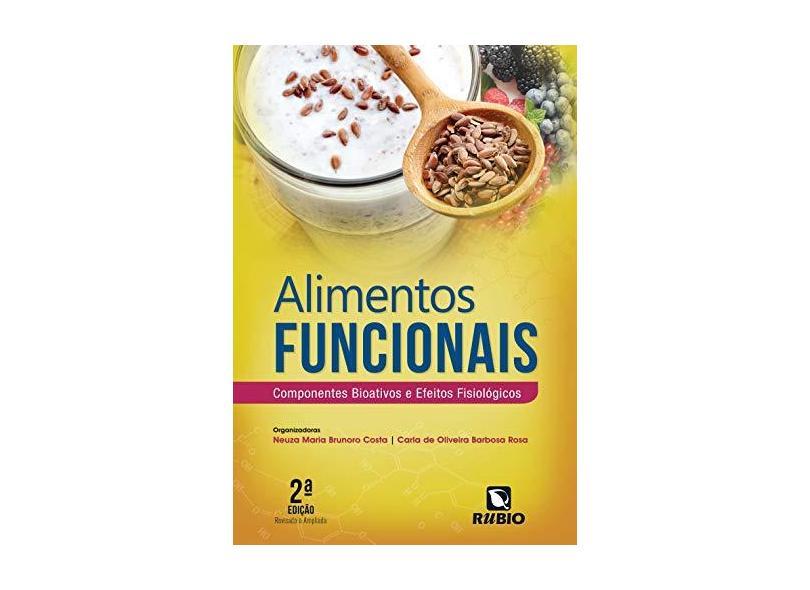 Alimentos Funcionais - Componentes Bioativos e Efeitos Fisiológicos - 2ª Ed. 2016 - Costa, Neuza Maria Brunoro; De Oliveira Barbosa Rosa, Carla - 9788584110544