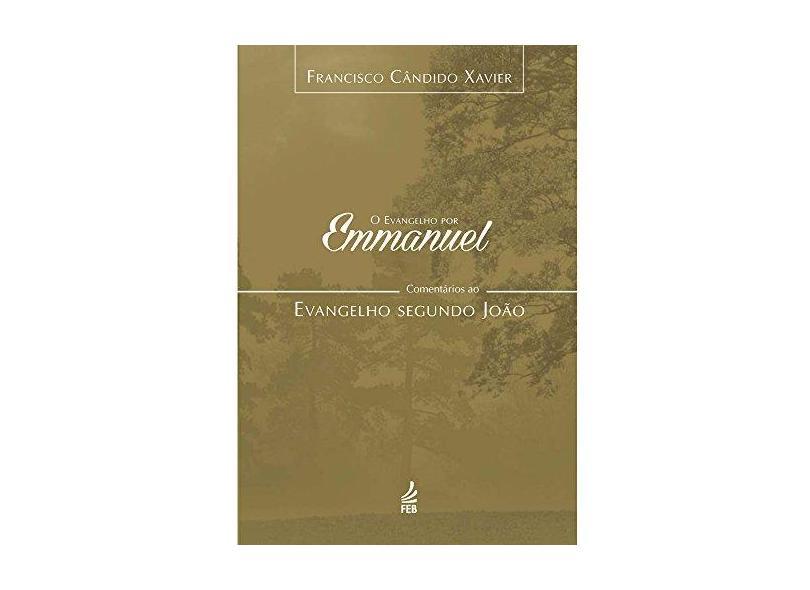 O Evangelho por Emmanuel. Comentários ao Evangelho Segundo João - Francisco Cândido Xavier - 9788569452744