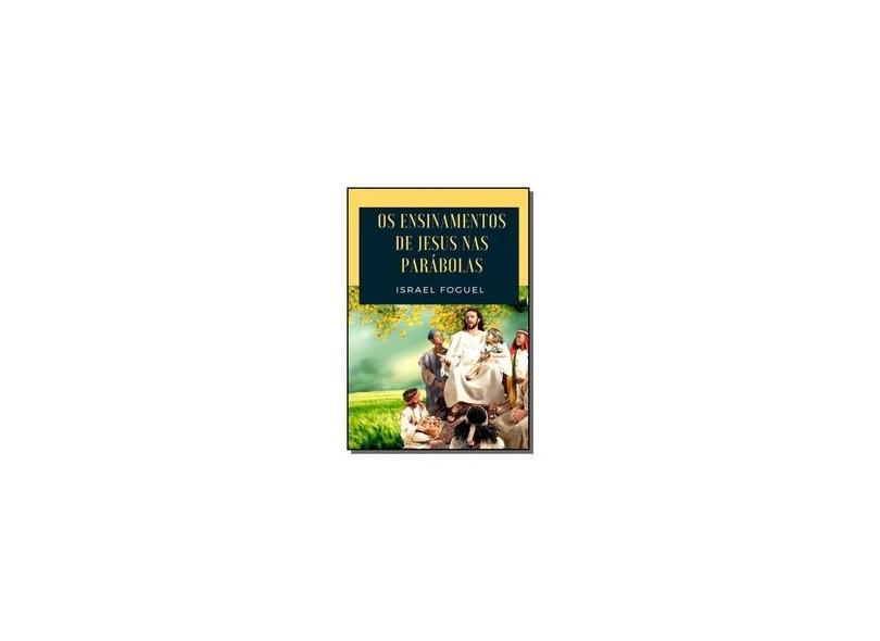 Os Ensinamentos de Jesus nas Parábolas - Israel Foguel - 9788593232107