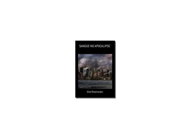 Sangue no Apocalipse - Eliel Roshveder - 9781370260324