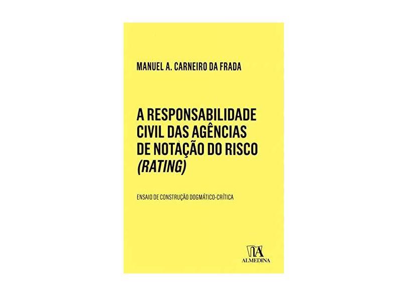 A Responsabilidade Civil das Agências de Notação do Risco (Rating): Ensaio de Construção Dogmático-Crítica - Manuel A. Carneiro Da Frada - 9789724073828