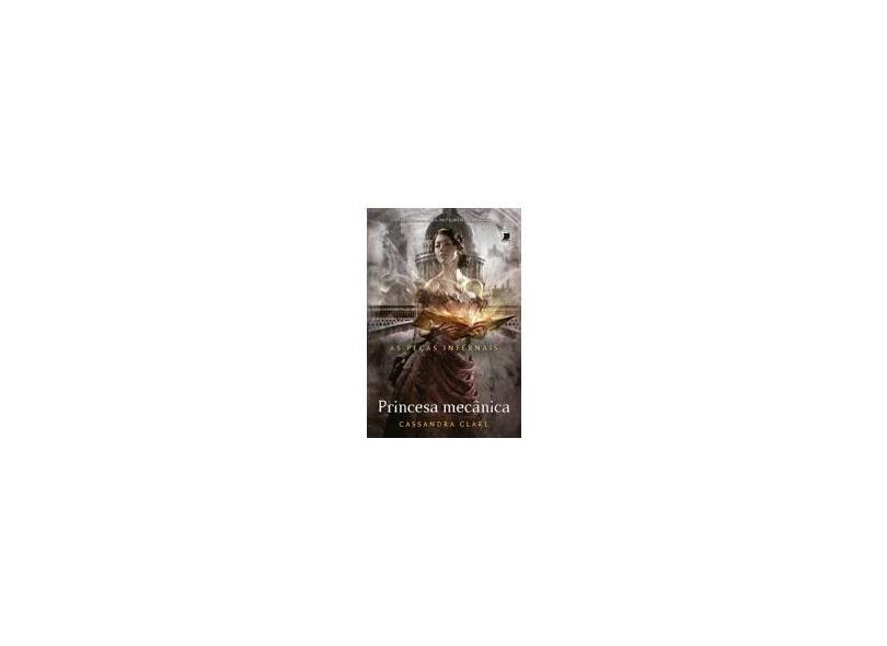 Princesa Mecânica - As Peças Infernais - Vol. 3 - Cassandra Clare - 9788501092700