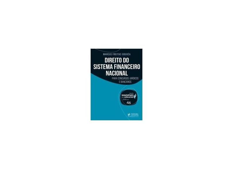 Direito do Sistema Financeiro Nacional - Vol.46 - Coleção Sinopses Para Concursos - Marcus De Freitas Gouvêa - 9788544216736