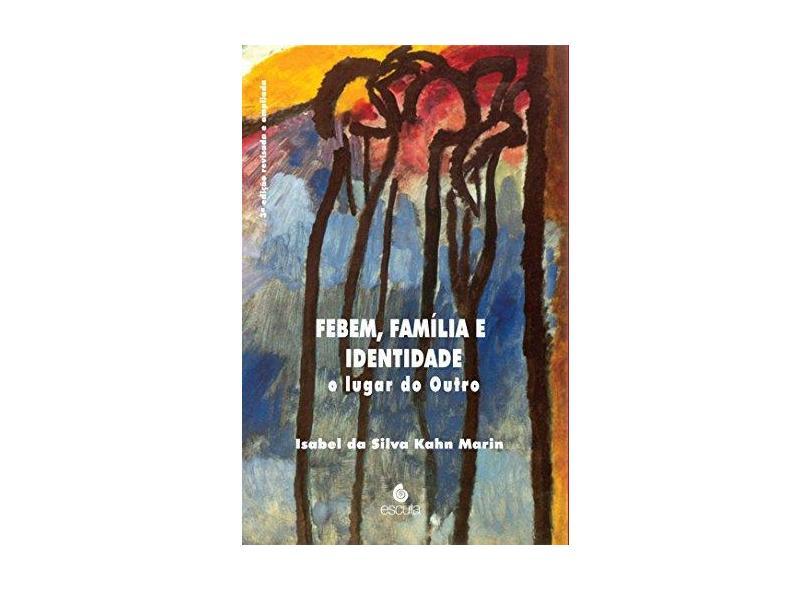 Febem, Família e Identidade: o Lugar do Outro - Isabel Da Silva Kahn Marin - 9788571371439