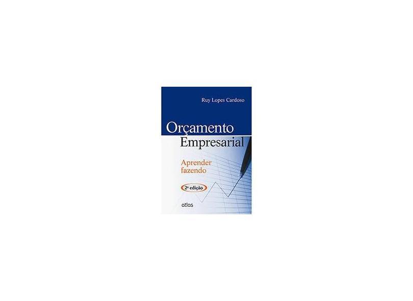 Orçamento Empresarial - Aprender Fazendo - 2ª Ed. 2014 - Cardoso, Ruy Lopes - 9788522488186