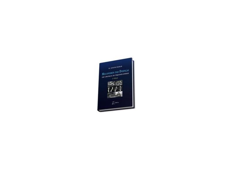 Mecanismos Das Doenças Em Cirurgia de Pequenos Animais - 3ª Ed. 2014 - Bojrab, M. Joseph - 9788541202862