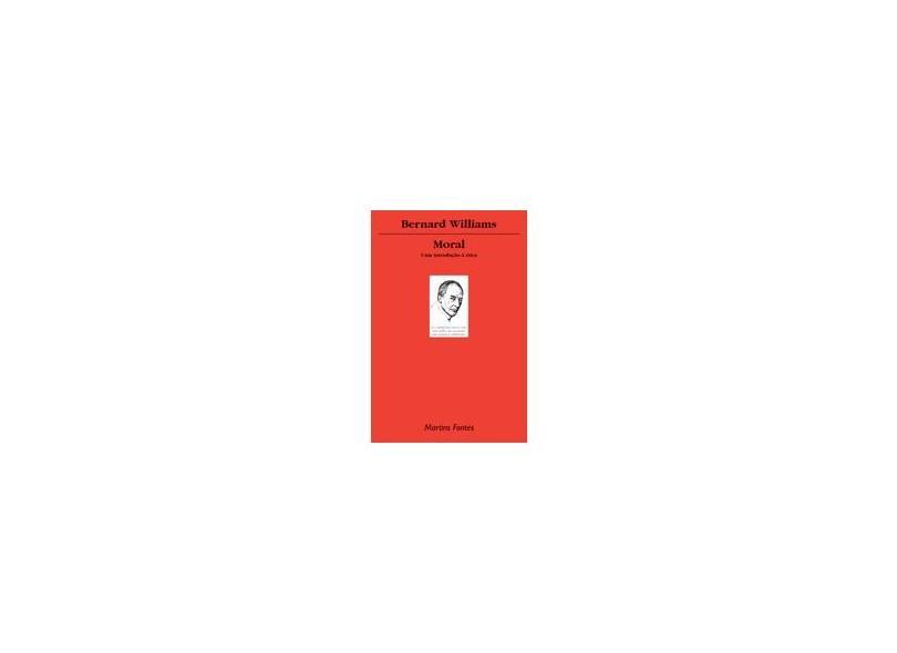 Moral - Uma Introdução À Ética - Williams, Bernard - 9788533620773