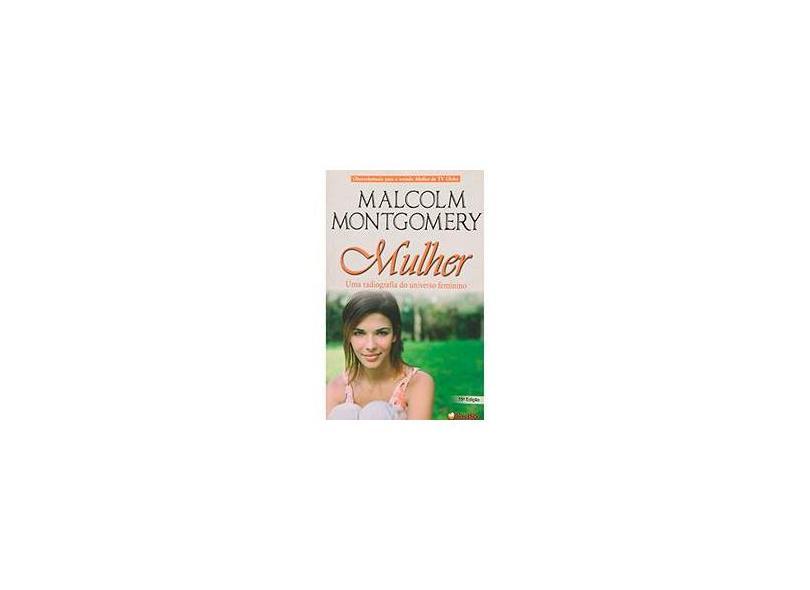 Mulher - Uma Radiografia do Universo Feminino - Montgomery, Malcolm - 9788599170045