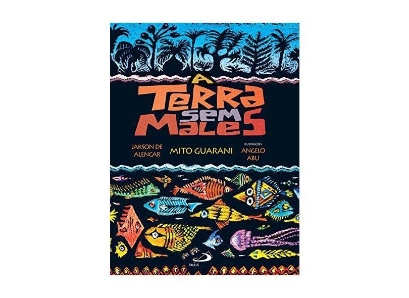 A Terra sem Males: Mito Guarani - Jakson De Alencar - 9788534930024
