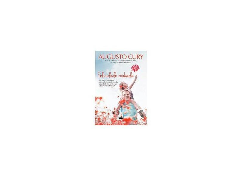 Felicidade Roubada - Augusto Cury - 9788502225640