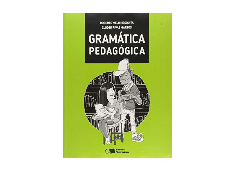Gramática Pedagógica - Roberto Melo Mesquita;cloder Rivas Martos; - 9788547208448