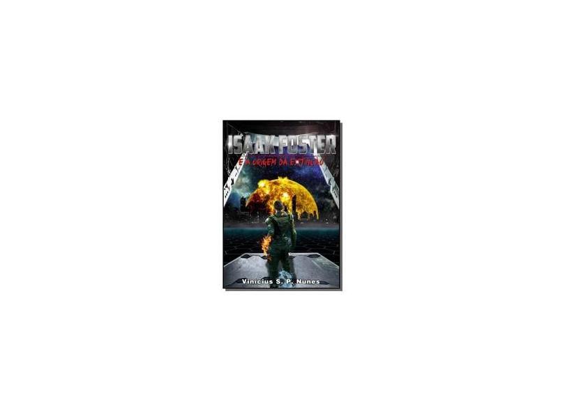 Isaak Foster e a Origem da Extinção - Vinícius De Santi Phelippe Nunes - 9781976399893