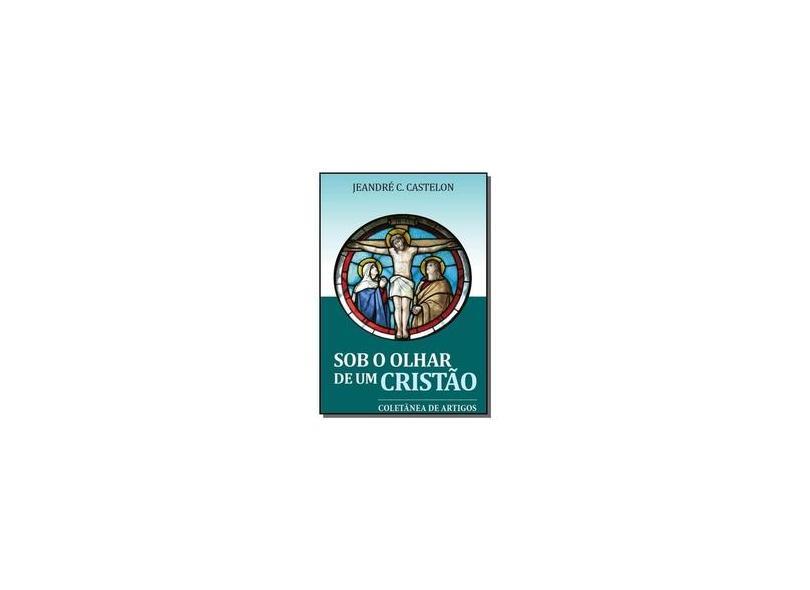 Sob o Olhar de Um Cristão - Vários Autores - 9788547100216
