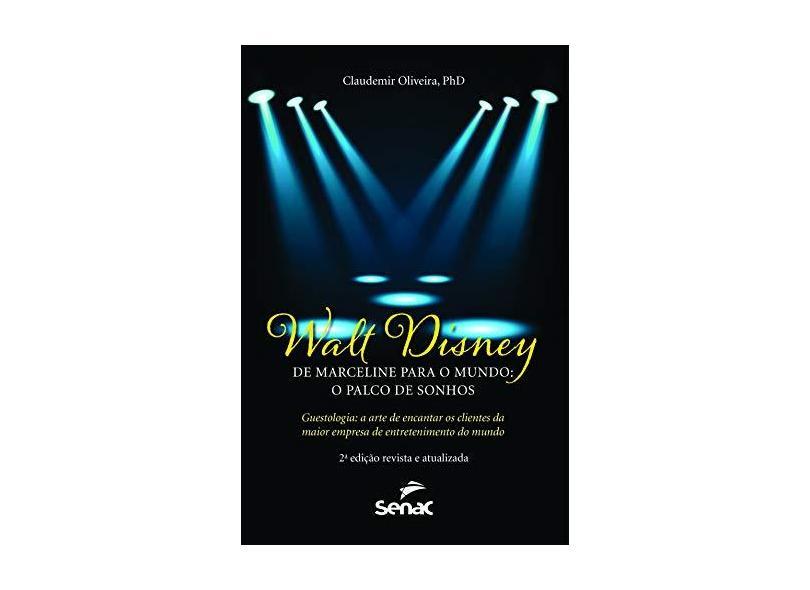Walt Disney de Marceline Para o Mundo. O Palco de Sonhos - Claudemir Oliveira - 9788539613021