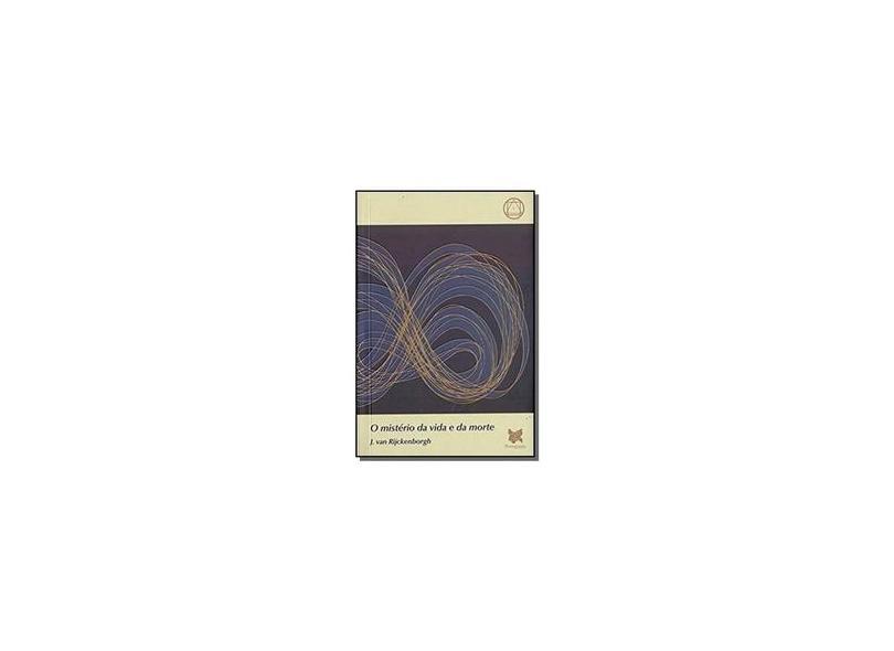 O Mistério da Vida e da Morte - J.Van Rijckenborgh - 9788567992518