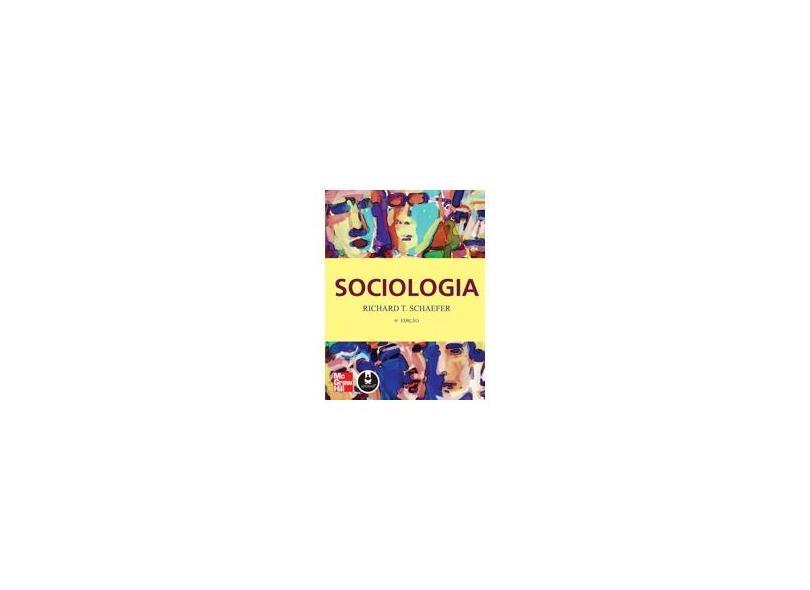 Sociologia - 6ª Ed. - Schaefer, Richard T. - 9788586804625