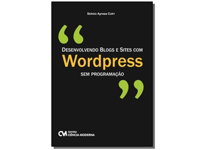 Desenvolvendo Blogs e Sites com Wordpress sem Programação - Sergio Ayroza Cury - 9788573939934