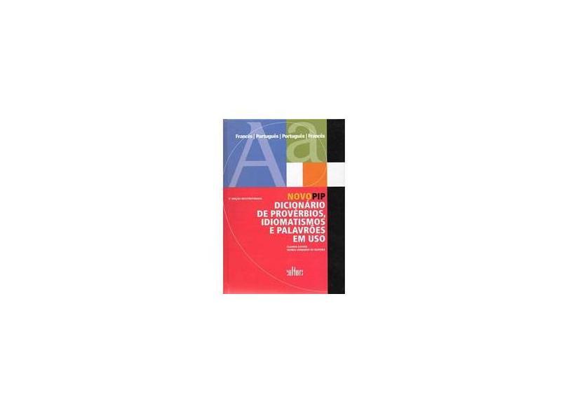Novo Pip - Dicionário de Provérbios, Idiomatismos e Palavrões em Uso - Francês-português / Português - Xatara, Claudia Maria; Oliveira, Wanda Leonardo De - 9788529301259