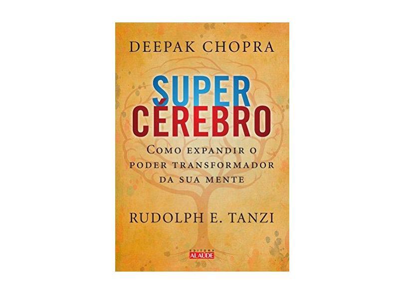 Supercérebro - Como Expandir o Poder Transformador da Sua Mente - Tanzi, Rudolph E.; Deepak Chopra - 9788578811815