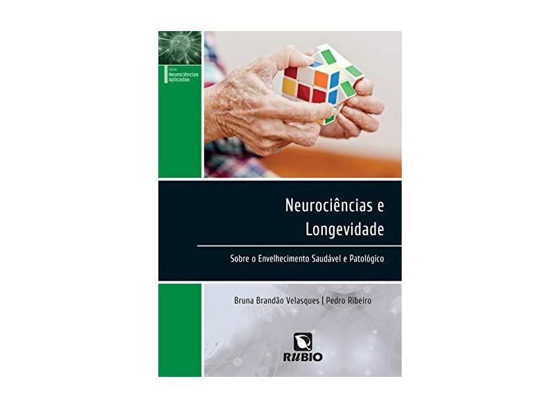 NEUROCIENCIAS E LONGEVIDADE: SOBRE O ENVELHECIMENTO SAUDAVEL E PATOLOGICO - Velasques/ribeiro - 9788584110902