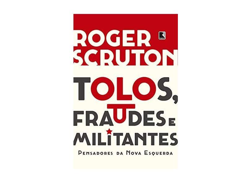 Tolos, Fraudes E Militantes - Scruton,roger - 9788501113023