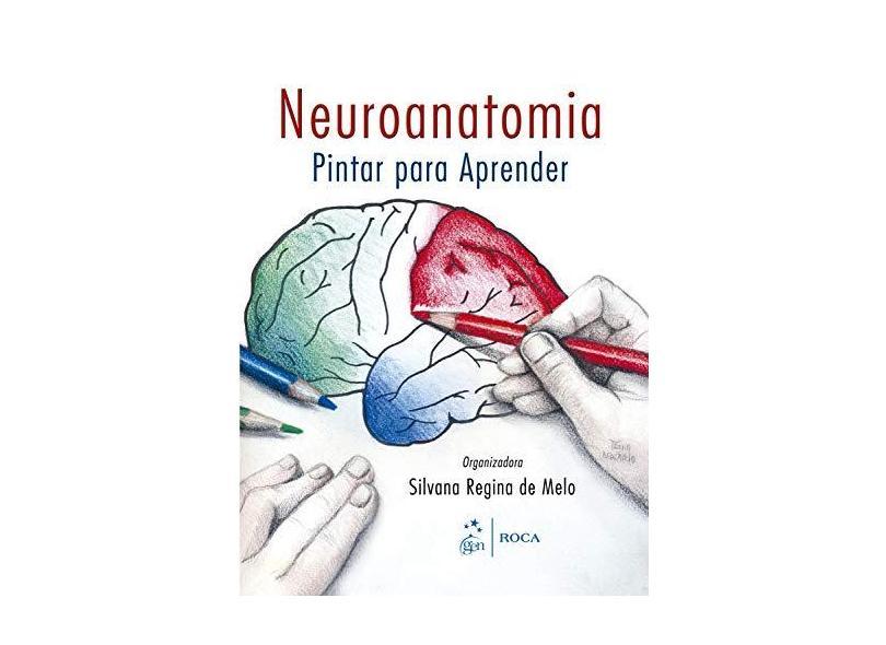 Neuroanatomia - Pintar para Aprender - Silvana Regina De Melo, Silvana Regina De Melo - 9788572418508