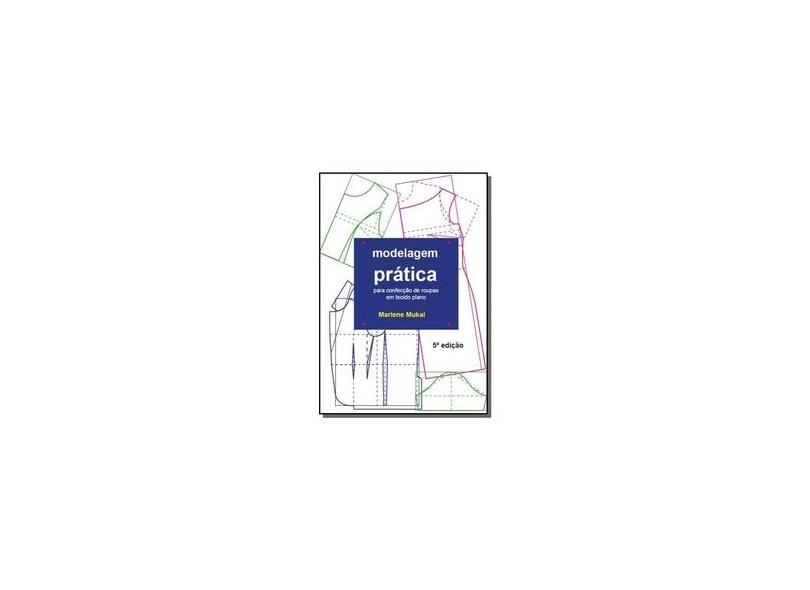 Modelagem Prática Para Confecção de Roupas Para Tecido Plano - Marlene Mukai - 9788592093532