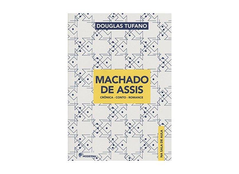 Machado de Assis - Crônica-Conto-Romance - Col. na Sala de Aula - Tufano, Douglas - 9788516101886