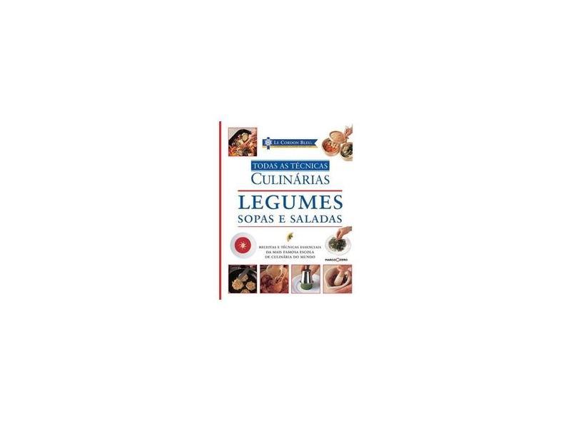 Le Cordon Bleu: Legumes, Sopas e Saladas - Coleção Todas as Técnicas Culinárias - Jeni Wright - 9788521318484