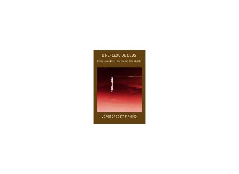 O Reflexo de Deus - Jorge Da Costa Firmino - 9788590988519