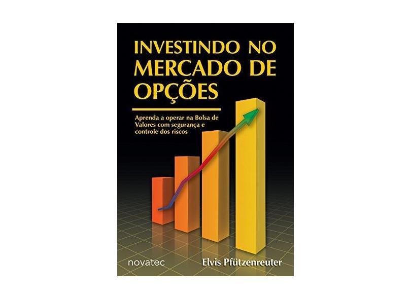 Investindo no Mercado de Opções - Pfützenreuter, Elvis - 9788575221693